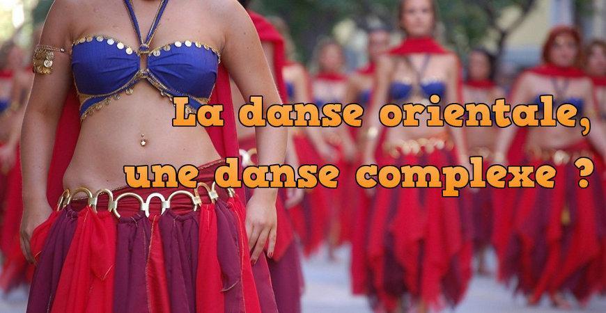 La danse orientale, une danse complexe?